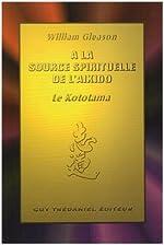 A la source spirituelle de l'aïkido - Le Kototama de William Gleason