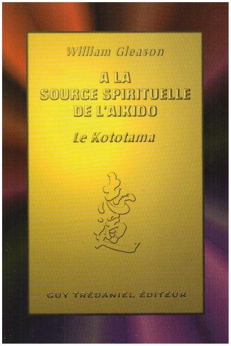 A la source spirituelle de l'Aïkido : Le Kototama par William Gleason