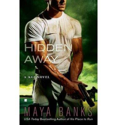 hidden-away-a-kgi-novel-author-maya-banks-published-on-april-2011