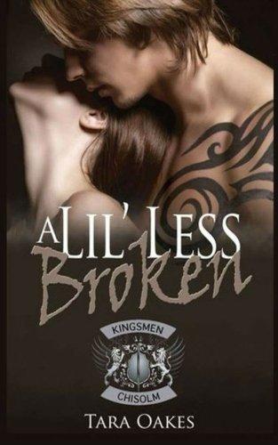 A Lil' Less Broken (The Kingsmen MC) (Volume 1) by Tara Oakes (2014-07-16)