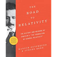 The Road to Relativity: The History and Meaning of Einstein's The Foundation of General Relativity Featuring the Original Manuscript of Einstein's Masterpiece