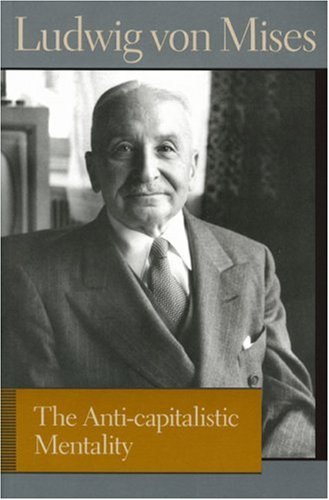 Anti-Capitalistic Mentality (Liberty Fund Library of the Works of Ludwig Von Mises)