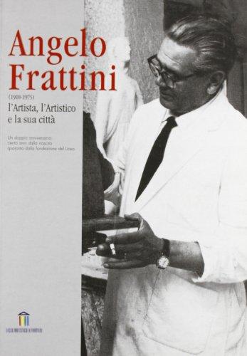 Angelo Frattini. L'artista, l'artistico e la sua città. Calatogo della mostra (Percorsi d'arte)