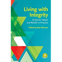 Living with Integrity: Unitarian Values and Beliefs in Practice