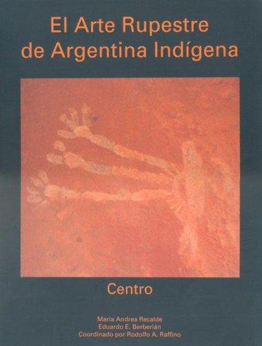 El Arte Rupestre de Argentina Indigena por Maria Andrea Recalde