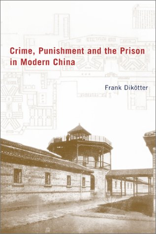 Crime, Punishment, and the Prison in Modern China