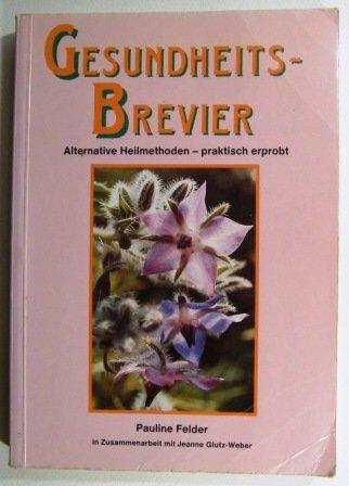 Gesundheitsbrevier Gesundheits-Brevier. Alternative Heilmethoden - praktisch erprobt.