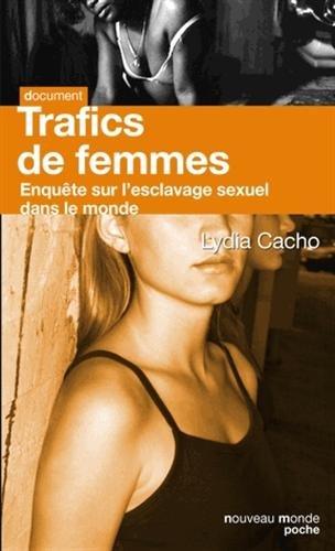 Trafics de femmes : Enquête sur l'esclavage sexuel dans le monde par Lydia Cacho