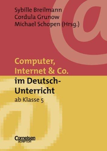 Neue Medien im Fachunterricht: Computer, Internet & Co. im Deutsch-Unterricht ab Klasse 5