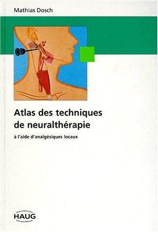 Atlas des techniques de neurathérapie. A l'aide d'analgésiques locaux par Mathias Dosch