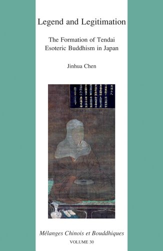 Legend and Legitimation: The Formation of Tendai Esoteric Buddhism in Japan