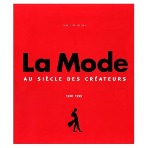 La Mode 1900-1999 : Le Siècle des créateurs