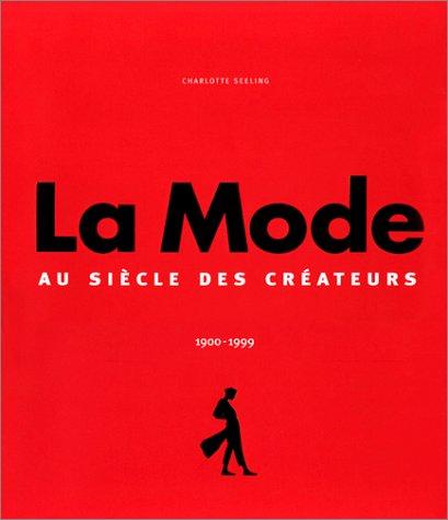 La Mode 1900-1999 : Le Siècle des créateurs par Charlotte Seeling