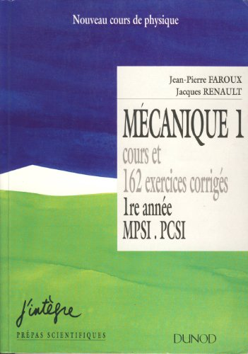Mécanique 1 : Cours et 162 exercices corrigés, 1ère année MPSI, PCSI