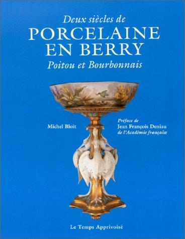 Deux siècles de porcelaine en Berry, Poitou et Bourbonnais par Unknown