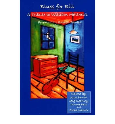 [(Blues for Bill: A Tribute to William Matthews)] [ Edited by Kurt Brown, Edited by Meg Kearney, Edited by Donna Reis, Edited by Estha Weiner, Foreword by Russell Banks ] [April, 2005]