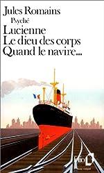 Psyché, I, II et III:Lucienne - Le Dieu des corps - Quand le navire de Jules Romains