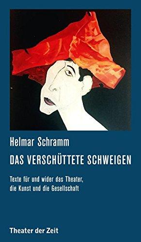 Das verschüttete Schweigen: Texte für und wider das Theater, die Kunst und die Gesellschaft (Recherchen)