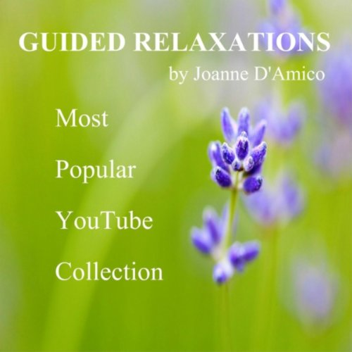 D-youtube (Guided Relaxations By Joanne D'amico: Most Popular YouTube Collection)