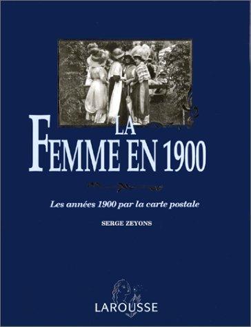 La femme en 1900 : Les années 1900 par la carte postale