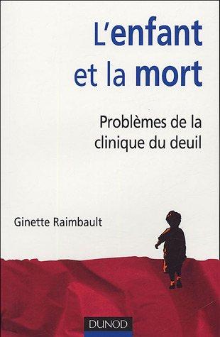L'enfant et la mort : Problèmes de la clinique du deuil par Ginette Raimbault