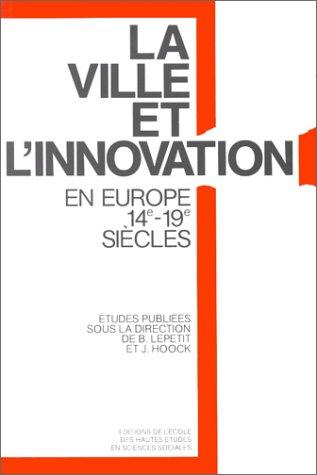 La ville et l'innovation : relais et réseaux de diffusion en Europe, XIVe-XIXe siècles
