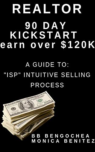 "Realtor 90 Day Kickstart Earn Over 120K: A Guide to the ""ISP"" Intuitive Selling Process (English Edition)"