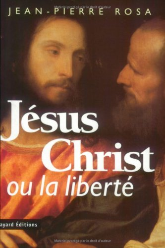 Jésus Christ ou La liberté par Jean-Pierre Rosa