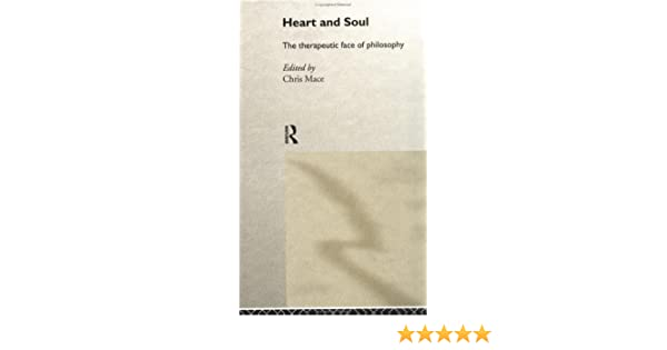 Heart and Soul: The Therapeutic Face of Philosophy
