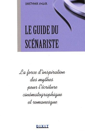 Le guide du scénariste : La force d'inspiration des mythes pour l'écriture cinématographique et romanesque