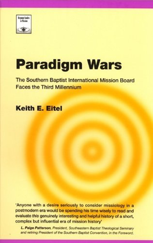 Paradigm Wars: The Southern Baptist International Mission Board Faces the Third Millennium (Regnum Studies in Mission) by Keith E. Eitel (2011-01-01)