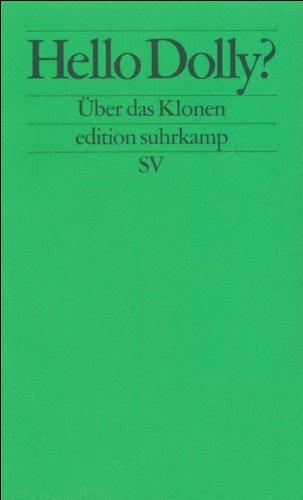 Hello Dolly?: Über das Klonen (edition suhrkamp)