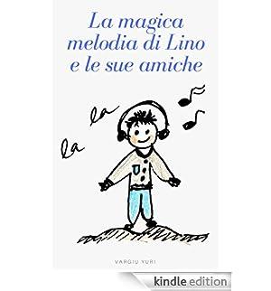La magica melodia di Lino e le sue amiche [Edizione Kindle]