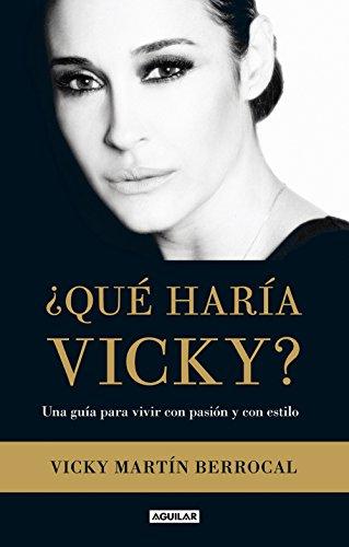 ¿Qué haría Vicky?: Una guía para vivir con pasión y estilo por Vicky Martín Berrocal