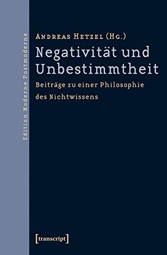 Negativität und Unbestimmtheit: Beiträge zu einer Philosophie des Nichtwissens. Festschrift für Gerhard Gamm (Edition Moderne Postmoderne)