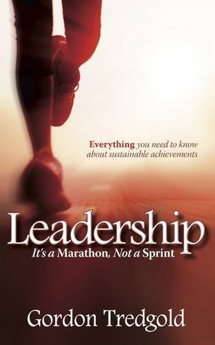 Leadership: It's a Marathon Not a Sprint - Everything You Need to Know about Sustainable Achievements by Gordon Tredgold (2013-11-28)