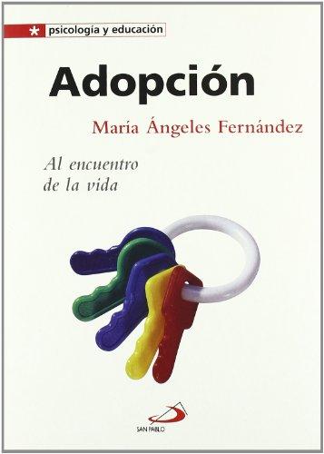 Adopción: Al encuentro de la vida (Psicologia y educación) por María Ángeles Fernández Muñoz