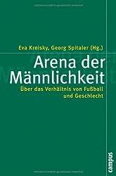 Arena der Männlichkeit: Über das Verhältnis von Fußball und Geschlecht (Politik der Geschlechterverhältnisse)