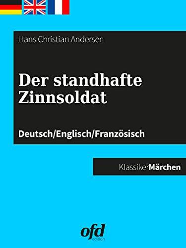 Der standhafte Zinnsoldat: Märchen zum Lesen und Vorlesen - dreisprachig: deutsch/englisch/französisch - allemand/anglais/français