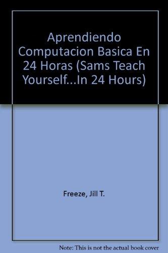 Aprendiendo Computacion Basica En 24 Horas (Sams Teach Yourself.In 24 Hours)