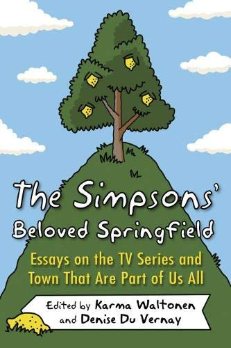 The Simpsons' Beloved Springfield: Essays on the TV Series and Town That Are Part of Us All