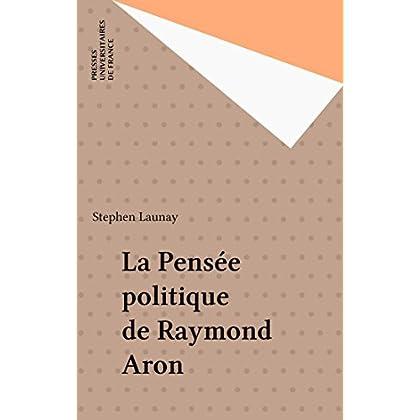 La Pensée politique de Raymond Aron (Recherches politiques)