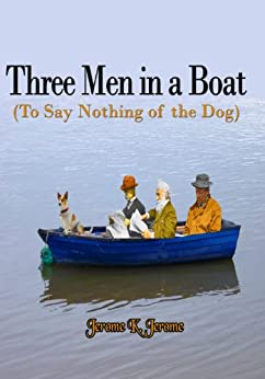 Three Men in a Boat (To Say Nothing of the Dog) (Carefully formatted by Timeless Classic Books) by [Jerome, Jerome K.]