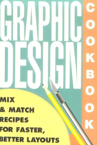 Graphic Design Cookbook: Mix and Match Recipes for Faster Better Layouts