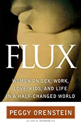 Flux: Women on Sex, Work, Love, Kids and Life in a Half-Changed World by Peggy Orenstein (2000-05-16)
