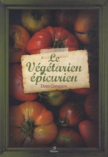 Le végétarien épicurien : Recettes pour gourmands et gourmets par Dom Compare