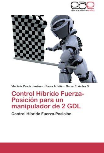 Control Híbrido Fuerza-Posición para un manipulador de 2 GDL: Control Híbrido Fuerza-Posición por Vladimir Prada Jiménez, Paola A. Niño, Oscar F. Aviles S.