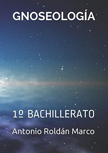 GNOSEOLOGÍA: 1º BACHILLERATO (Filosofía FÁCIL) por Antonio Joaquín Roldán Marco