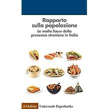 Rapporto sulla popolazione: Le molte facce della presenza straniera in Italia (Universale paperbacks Il Mulino)