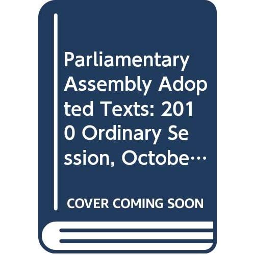 Parliamentary Assembly Adopted Texts: 2010 Ordinary Session, October 4-8, 2010